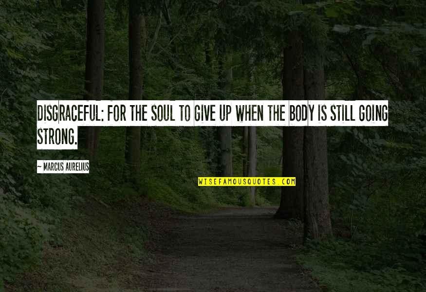 Happiness Patrol Quotes By Marcus Aurelius: Disgraceful: for the soul to give up when
