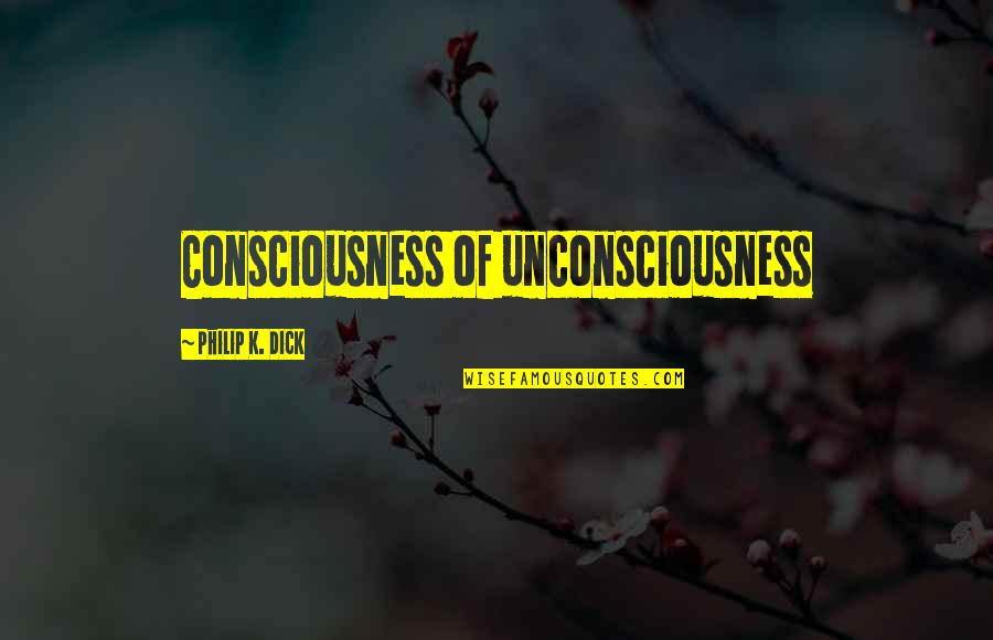 Happiness Patrol Quotes By Philip K. Dick: Consciousness of unconsciousness