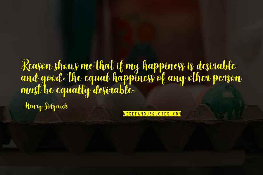 Happiness Shows Quotes By Henry Sidgwick: Reason shows me that if my happiness is