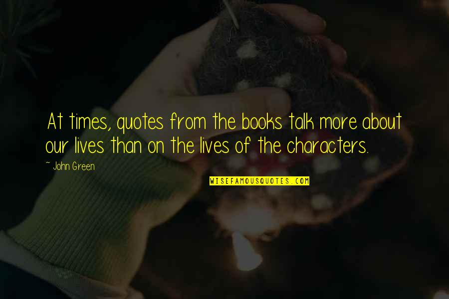Happiness Shows Quotes By John Green: At times, quotes from the books talk more