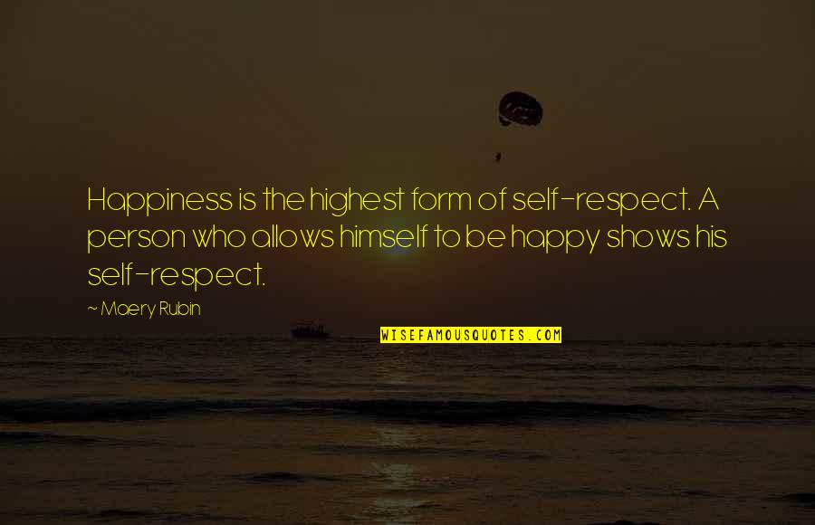 Happiness Shows Quotes By Maery Rubin: Happiness is the highest form of self-respect. A