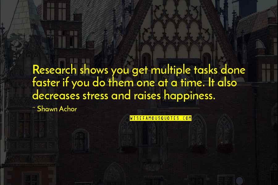 Happiness Shows Quotes By Shawn Achor: Research shows you get multiple tasks done faster
