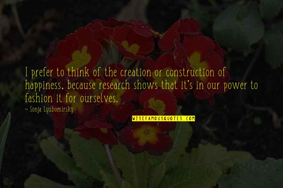 Happiness Shows Quotes By Sonja Lyubomirsky: I prefer to think of the creation or