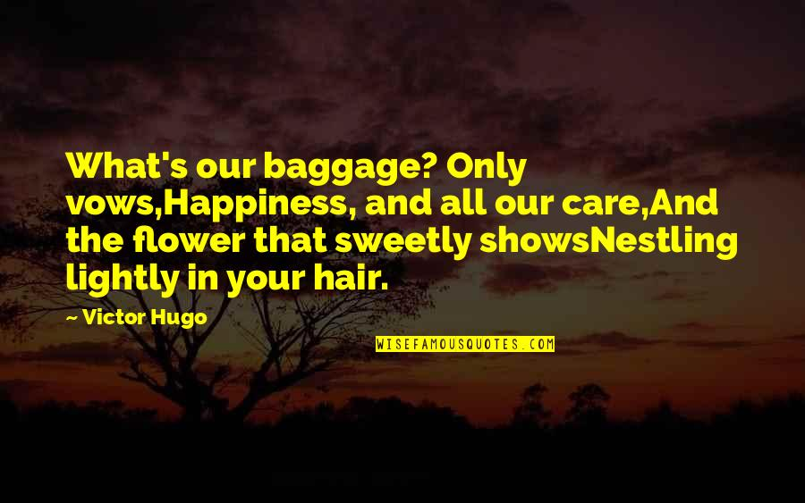 Happiness Shows Quotes By Victor Hugo: What's our baggage? Only vows,Happiness, and all our