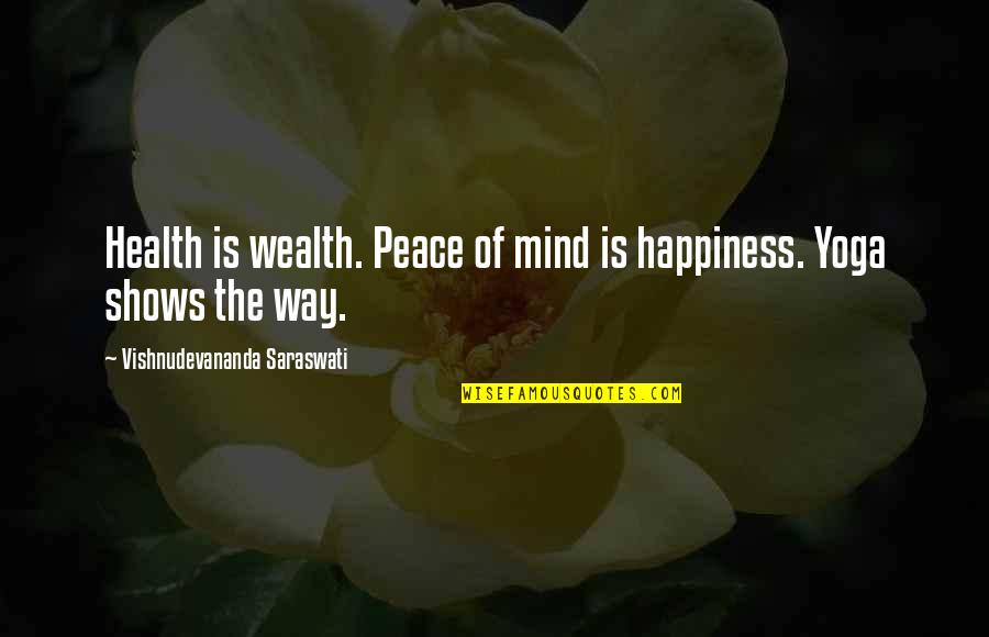 Happiness Shows Quotes By Vishnudevananda Saraswati: Health is wealth. Peace of mind is happiness.