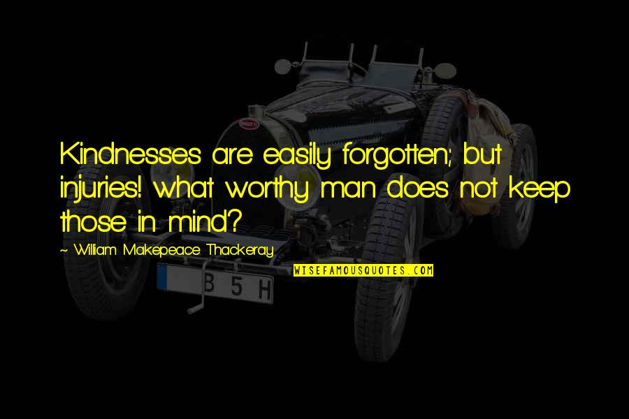 Happiness Shows Quotes By William Makepeace Thackeray: Kindnesses are easily forgotten; but injuries! what worthy