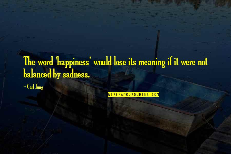 Happiness Then Sadness Quotes By Carl Jung: The word 'happiness' would lose its meaning if