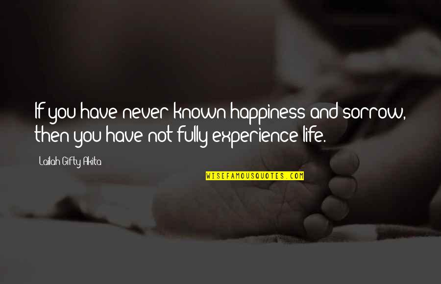 Happiness Then Sadness Quotes By Lailah Gifty Akita: If you have never known happiness and sorrow,