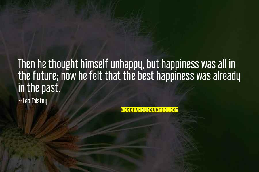 Happiness Then Sadness Quotes By Leo Tolstoy: Then he thought himself unhappy, but happiness was
