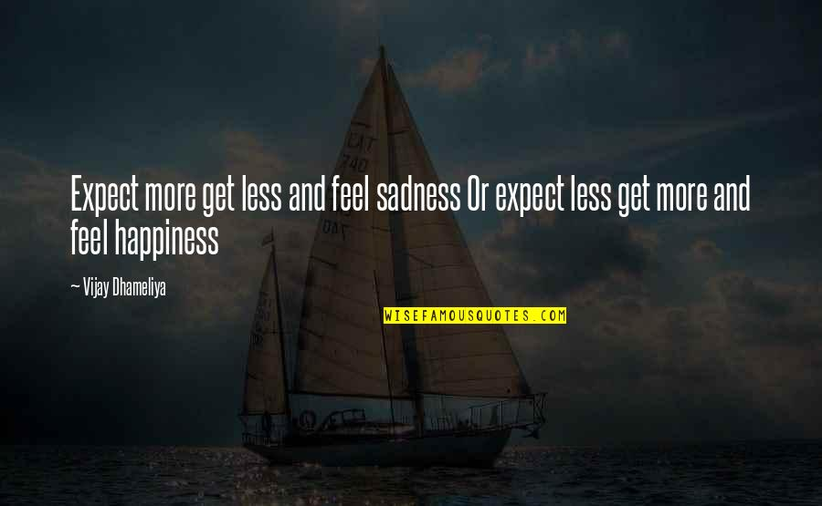 Happiness Then Sadness Quotes By Vijay Dhameliya: Expect more get less and feel sadness Or