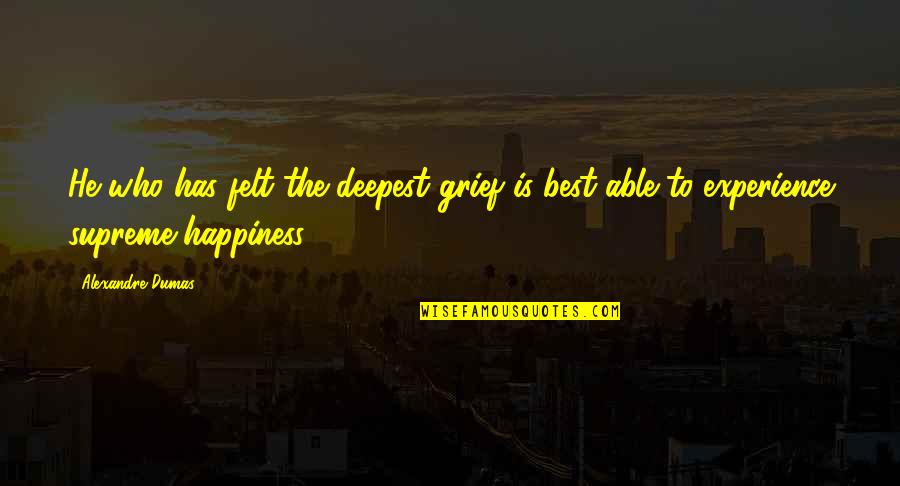 Happiness To Sadness Quotes By Alexandre Dumas: He who has felt the deepest grief is