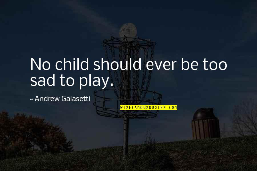 Happiness To Sadness Quotes By Andrew Galasetti: No child should ever be too sad to