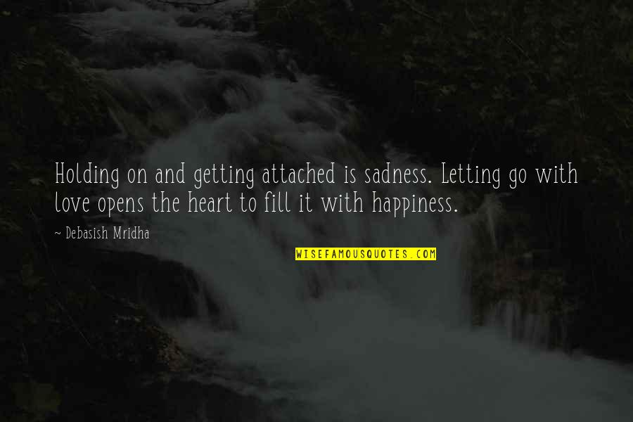 Happiness To Sadness Quotes By Debasish Mridha: Holding on and getting attached is sadness. Letting