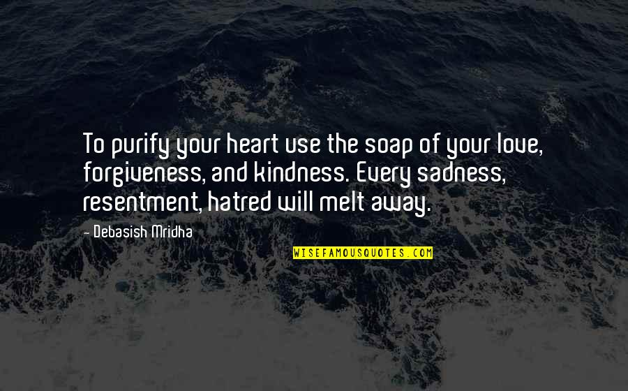 Happiness To Sadness Quotes By Debasish Mridha: To purify your heart use the soap of