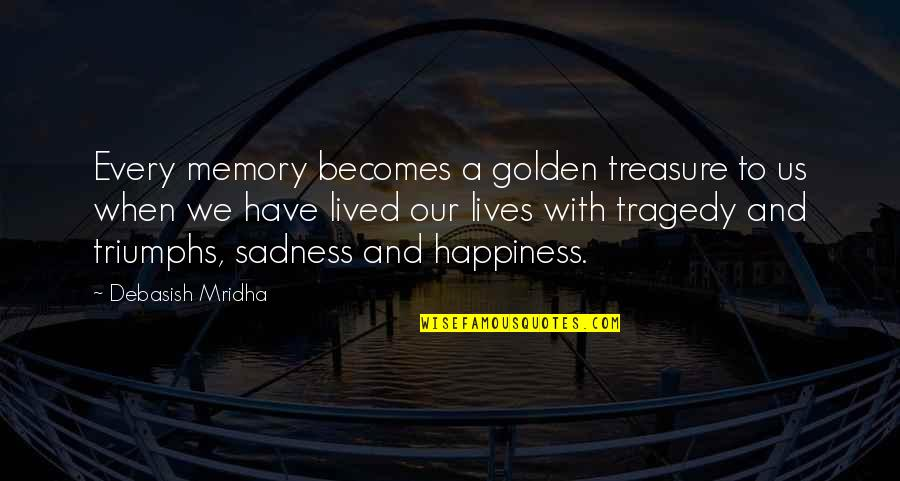 Happiness To Sadness Quotes By Debasish Mridha: Every memory becomes a golden treasure to us