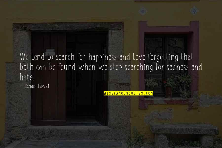 Happiness To Sadness Quotes By Hisham Fawzi: We tend to search for happiness and love