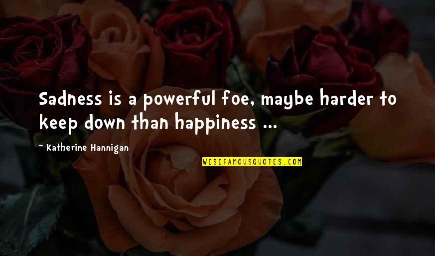 Happiness To Sadness Quotes By Katherine Hannigan: Sadness is a powerful foe, maybe harder to
