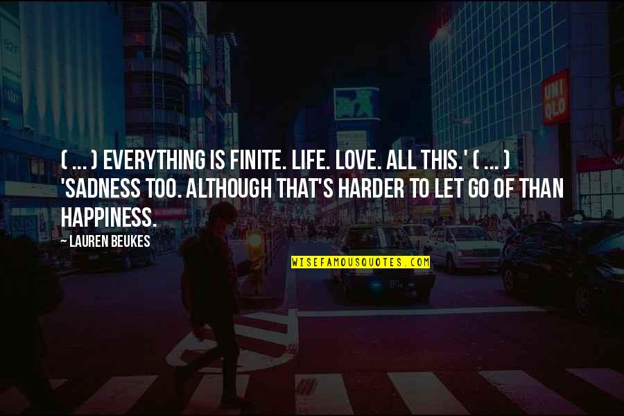 Happiness To Sadness Quotes By Lauren Beukes: ( ... ) everything is finite. Life. Love.