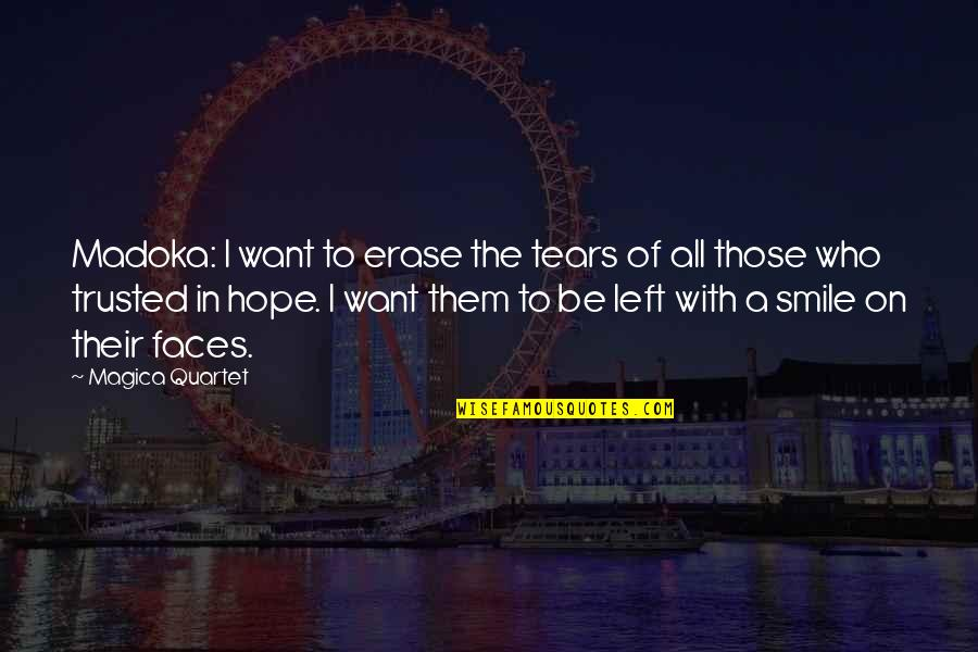 Happiness To Sadness Quotes By Magica Quartet: Madoka: I want to erase the tears of
