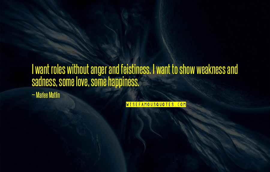 Happiness To Sadness Quotes By Marlee Matlin: I want roles without anger and feistiness. I