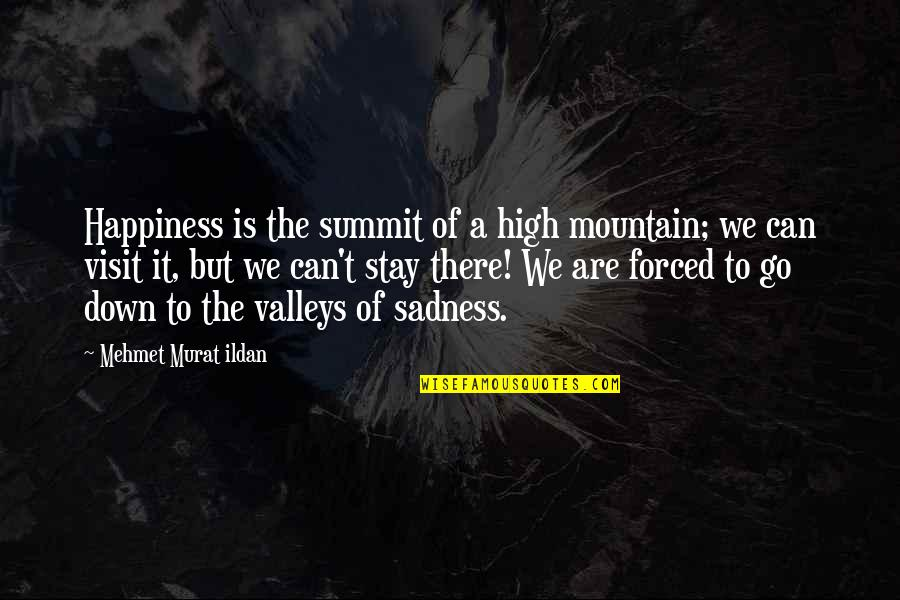 Happiness To Sadness Quotes By Mehmet Murat Ildan: Happiness is the summit of a high mountain;