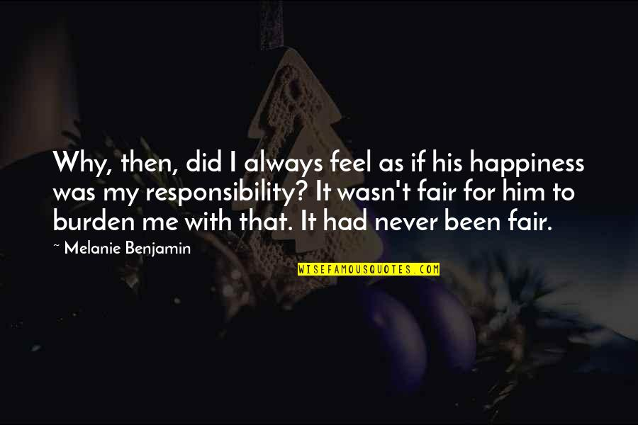 Happiness To Sadness Quotes By Melanie Benjamin: Why, then, did I always feel as if