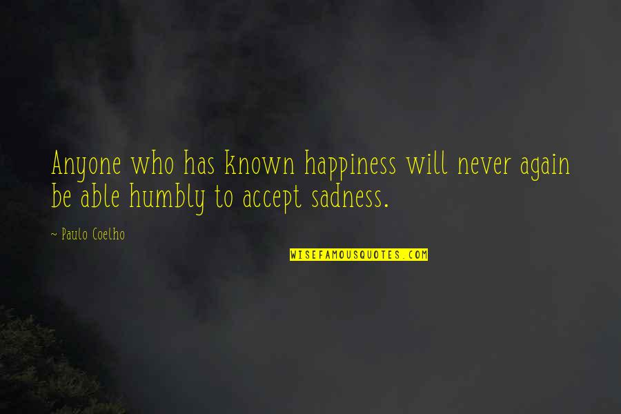 Happiness To Sadness Quotes By Paulo Coelho: Anyone who has known happiness will never again