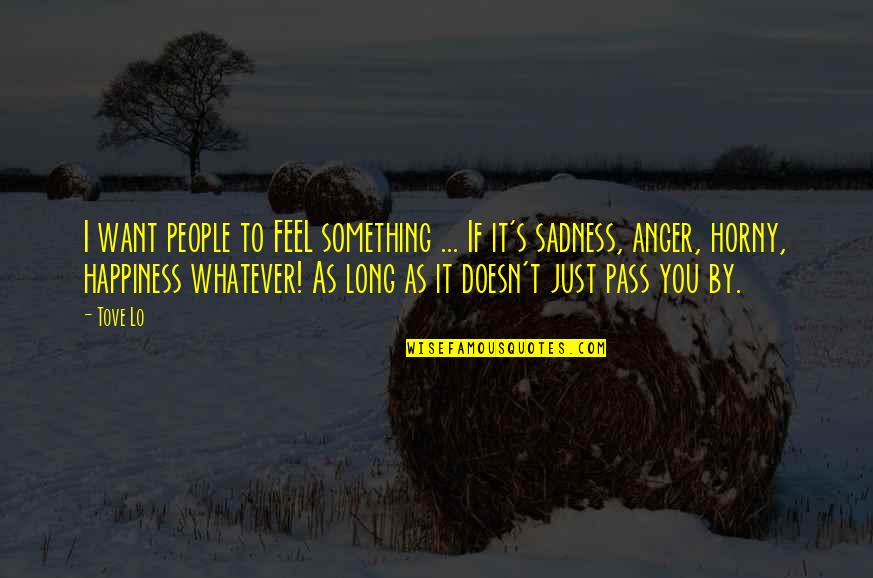 Happiness To Sadness Quotes By Tove Lo: I want people to FEEL something ... If