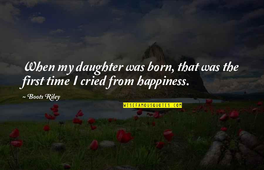 Happiness When I'm With You Quotes By Boots Riley: When my daughter was born, that was the