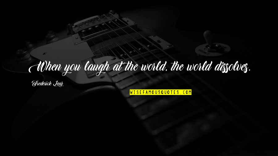 Happiness When I'm With You Quotes By Frederick Lenz: When you laugh at the world, the world