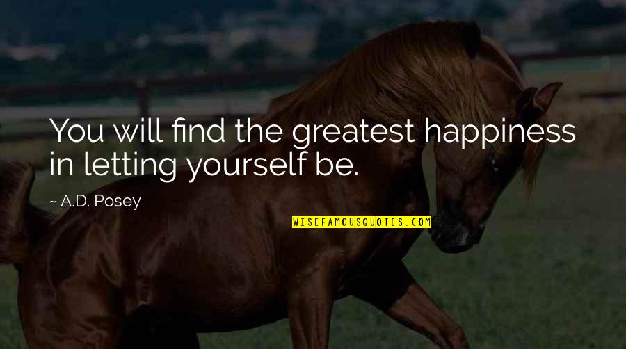 Happiness Will Find You Quotes By A.D. Posey: You will find the greatest happiness in letting