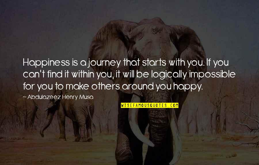 Happiness Will Find You Quotes By Abdulazeez Henry Musa: Happiness is a journey that starts with you.