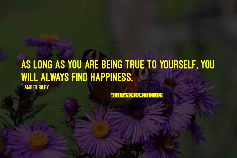 Happiness Will Find You Quotes By Amber Riley: As long as you are being true to