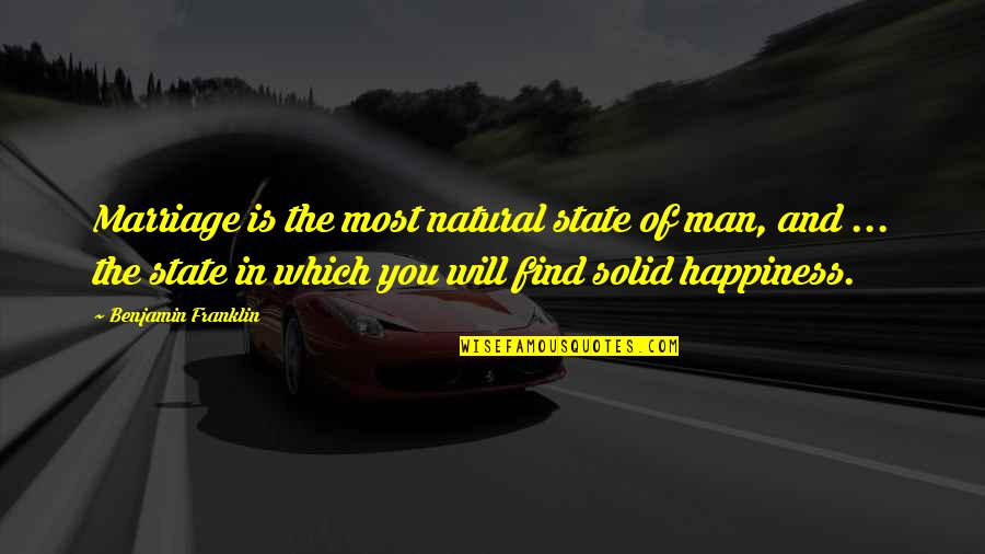 Happiness Will Find You Quotes By Benjamin Franklin: Marriage is the most natural state of man,