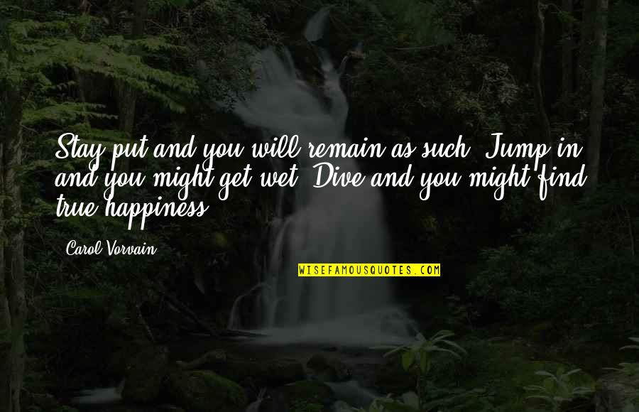 Happiness Will Find You Quotes By Carol Vorvain: Stay put and you will remain as such.