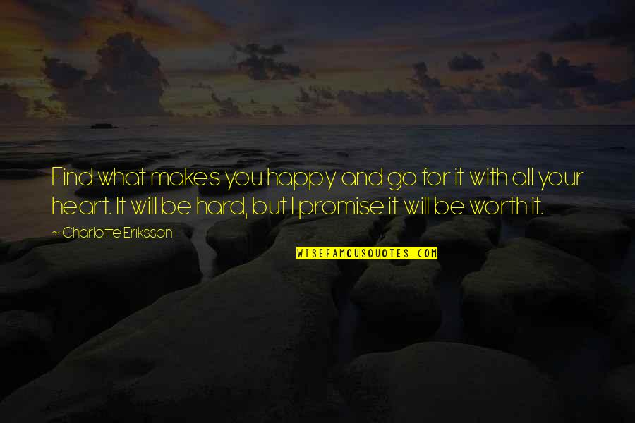 Happiness Will Find You Quotes By Charlotte Eriksson: Find what makes you happy and go for