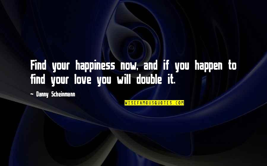 Happiness Will Find You Quotes By Danny Scheinmann: Find your happiness now, and if you happen