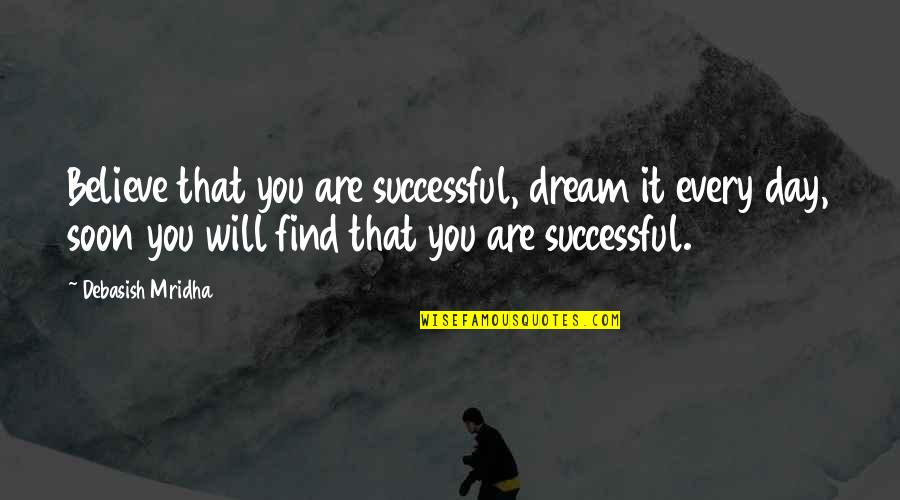 Happiness Will Find You Quotes By Debasish Mridha: Believe that you are successful, dream it every