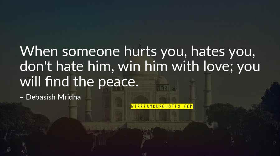 Happiness Will Find You Quotes By Debasish Mridha: When someone hurts you, hates you, don't hate