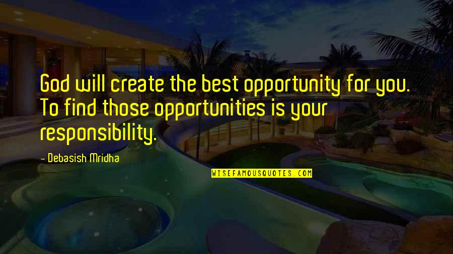 Happiness Will Find You Quotes By Debasish Mridha: God will create the best opportunity for you.