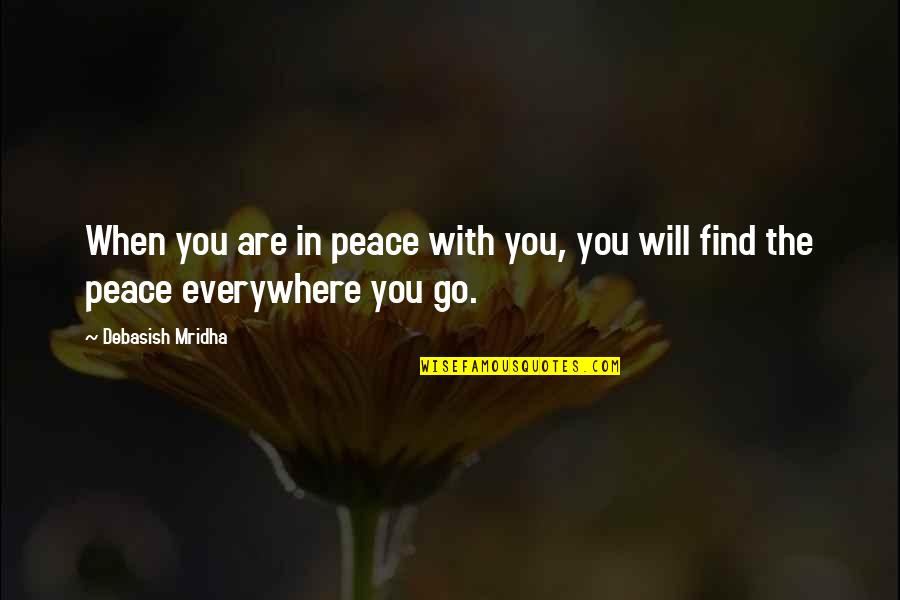 Happiness Will Find You Quotes By Debasish Mridha: When you are in peace with you, you