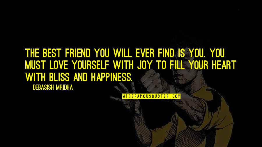 Happiness Will Find You Quotes By Debasish Mridha: The best friend you will ever find is