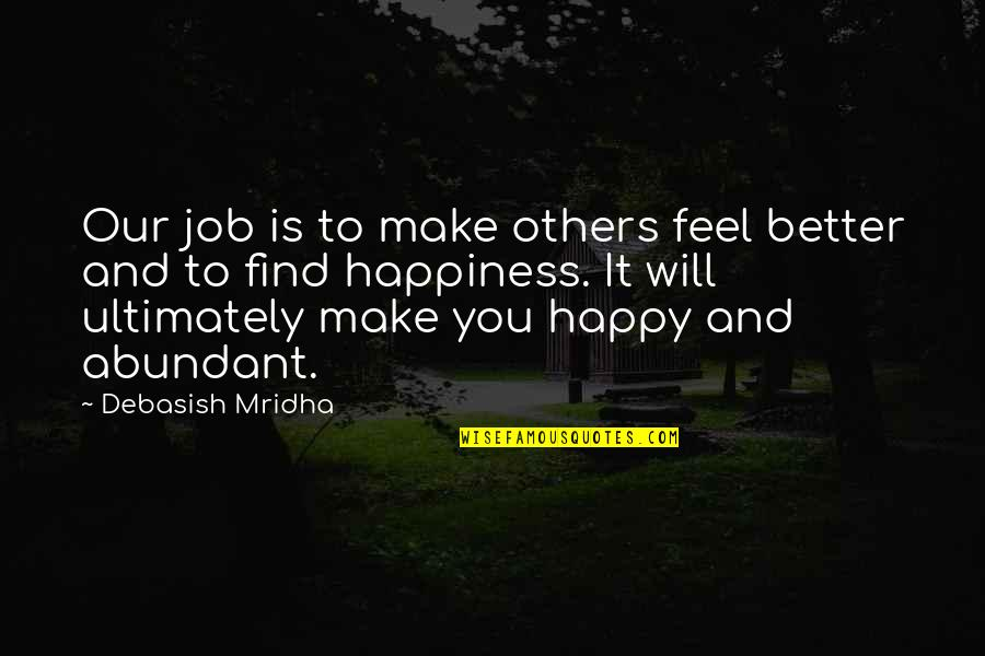 Happiness Will Find You Quotes By Debasish Mridha: Our job is to make others feel better