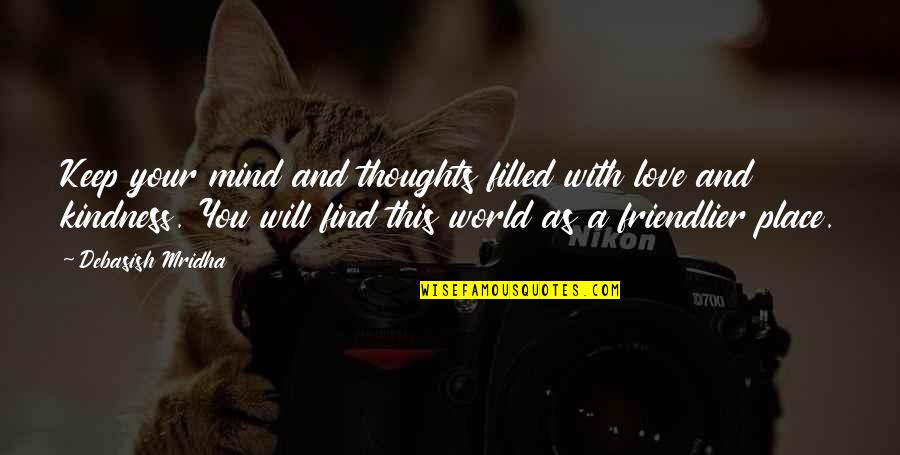 Happiness Will Find You Quotes By Debasish Mridha: Keep your mind and thoughts filled with love