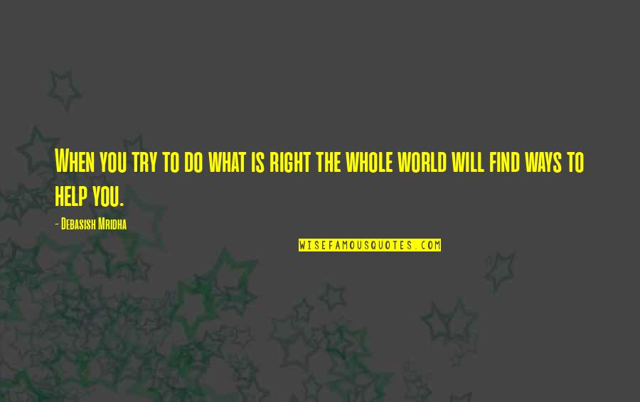 Happiness Will Find You Quotes By Debasish Mridha: When you try to do what is right