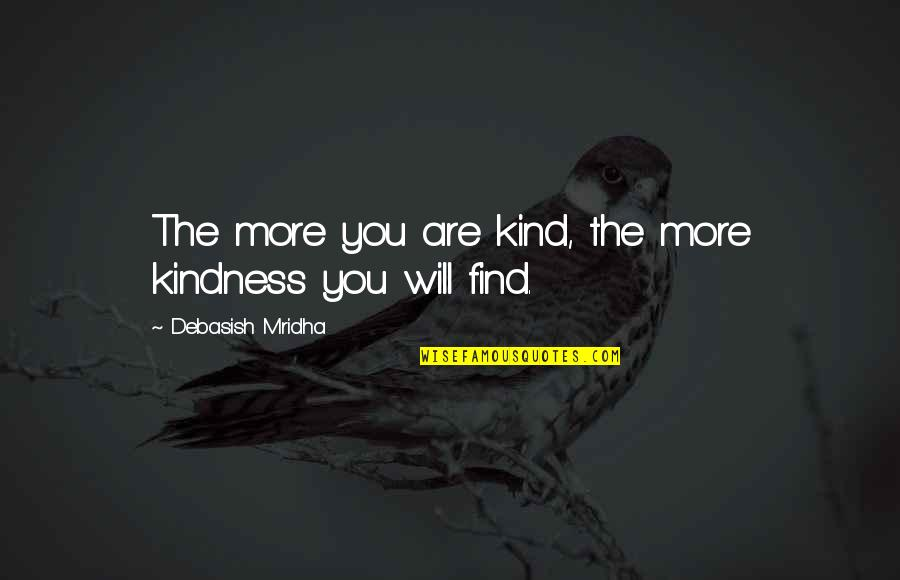 Happiness Will Find You Quotes By Debasish Mridha: The more you are kind, the more kindness