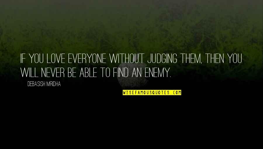 Happiness Will Find You Quotes By Debasish Mridha: If you love everyone without judging them, then