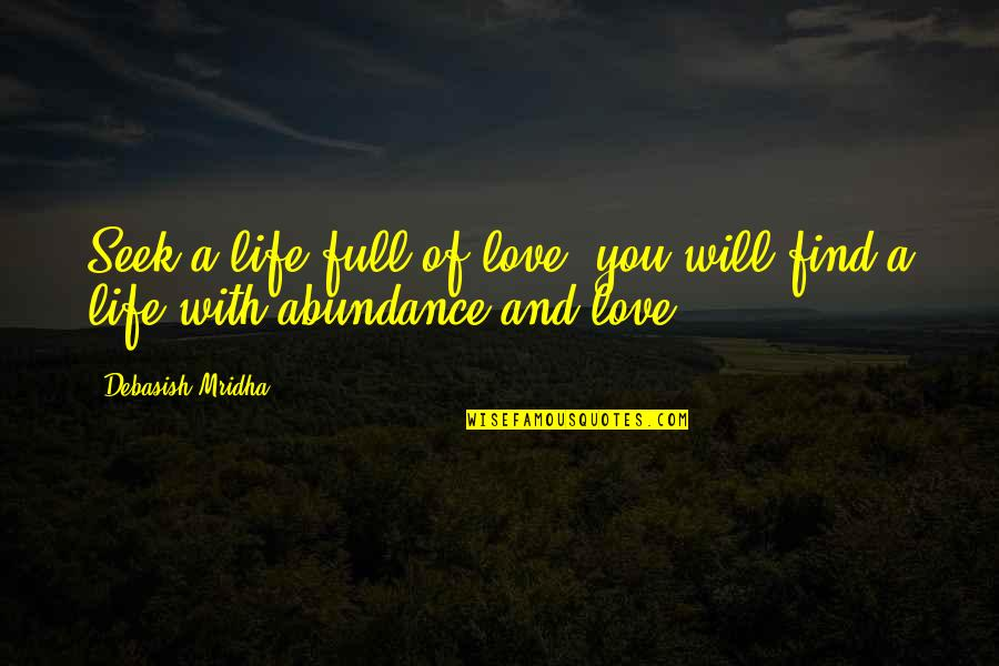Happiness Will Find You Quotes By Debasish Mridha: Seek a life full of love; you will