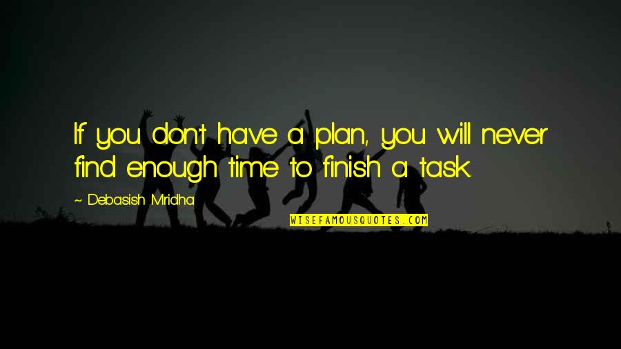 Happiness Will Find You Quotes By Debasish Mridha: If you don't have a plan, you will