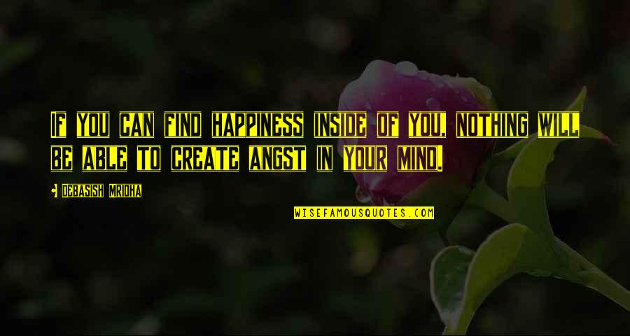 Happiness Will Find You Quotes By Debasish Mridha: If you can find happiness inside of you,